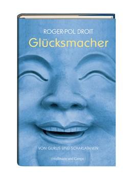 Abbildung von Droit | Die Glücksmacher | 2007 | Von Gurus und Scharlatanen. Üb...