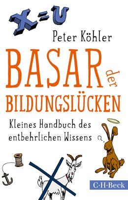 Abbildung von Köhler, Peter | Basar der Bildungslücken | 4., überarbeitete Auflage | 2017 | Kleines Handbuch des entbehrli... | 1360