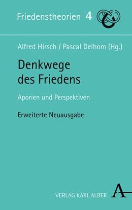 Abbildung von Hirsch / Delhom | Denkwege des Friedens | 1. Auflage der erweiterten Neuausgabe | 2019 | Aporien und Perspektiven