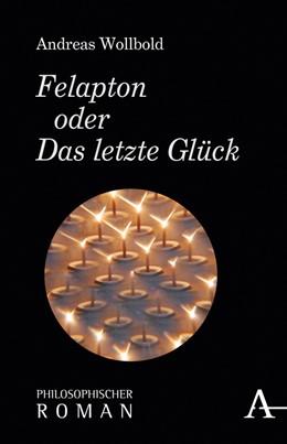 Abbildung von Wollbold | Felapton oder Das letzte Glück | 2018 | Philosophischer Roman