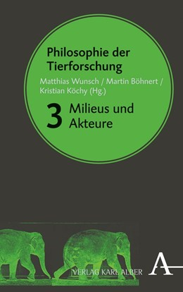 Abbildung von Wunsch / Böhnert / Köchy | Philosophie der Tierforschung | 2018 | Band 3: Milieus und Akteure