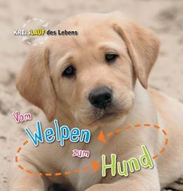 Abbildung von de la Bédoyère | Vom Welpen zum Hund. Kreislauf des Lebens | 1. Auflage | 2016 | beck-shop.de