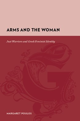 Abbildung von Poulos   Arms and the Woman   2009   Just Warriors and Greek Femini...