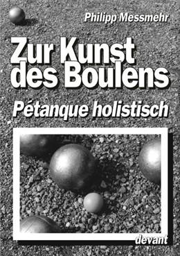 Abbildung von Messmehr | Die Kunst des Boulens - Pétanque holistisch | 2001