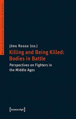 Abbildung von Rogge   Killing and Being Killed: Bodies in Battle   1. Auflage   2017   beck-shop.de