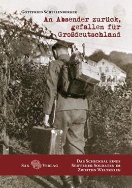 Abbildung von Schellenberger | An Absender zurück, gefallen für Großdeutschland | 2016 | Das Schicksal eines Seiffener ...