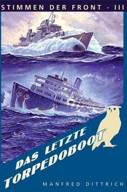 Abbildung von Dittrich | Das letzte Torpedoboot | 1. Auflage | 2016 | beck-shop.de