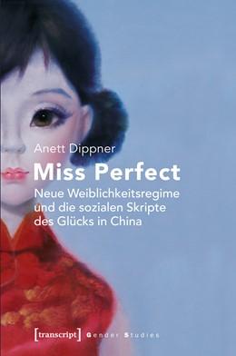 Abbildung von Dippner | Miss Perfect - Neue Weiblichkeitsregime und die sozialen Skripte des Glücks in China | 2016
