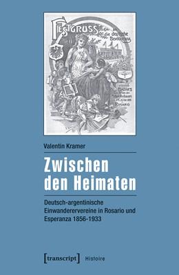 Abbildung von Kramer   Zwischen den Heimaten   2016   Deutsch-argentinische Einwande...