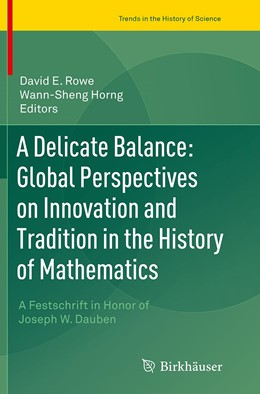 Abbildung von Rowe / Horng | A Delicate Balance: Global Perspectives on Innovation and Tradition in the History of Mathematics | 1. Auflage | 2016 | beck-shop.de