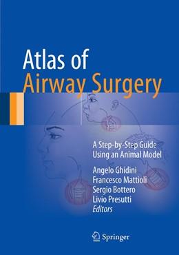 Abbildung von Ghidini / Mattioli / Bottero / Presutti   Atlas of Airway Surgery   1st ed. 2017   2017   A Step-by-Step Guide Using an ...