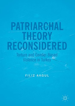 Abbildung von Akgul | Patriarchal Theory Reconsidered | 1st ed. 2017 | 2017 | Torture and Gender-Based Viole...