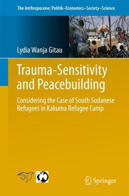 Abbildung von Wanja Gitau | Trauma-sensitivity and Peacebuilding | 1. Auflage | 2017 | 12 | beck-shop.de