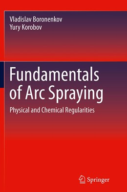 Abbildung von Boronenkov / Korobov   Fundamentals of Arc Spraying   Softcover reprint of the original 1st ed. 2015   2016   Physical and Chemical Regulari...