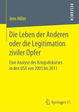 Abbildung von Hiller | Die Leben der Anderen oder die Legitimation ziviler Opfer | 2016 | Eine Analyse des Kriegsdiskurs...