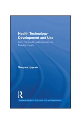 Abbildung von Hyysalo | Health Technology Development and Use | 2010 | From Practice-Bound Imaginatio...