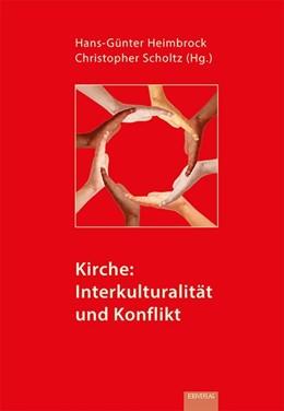 Abbildung von Heimbrock / Scholtz | Kirche: Interkulturalität und Konflikt | 1. Auflage | 2016 | beck-shop.de