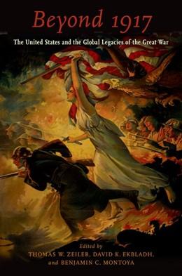Abbildung von Zeiler / Ekbladh / Montoya | Beyond 1917 | 2017 | The United States and the Glob...