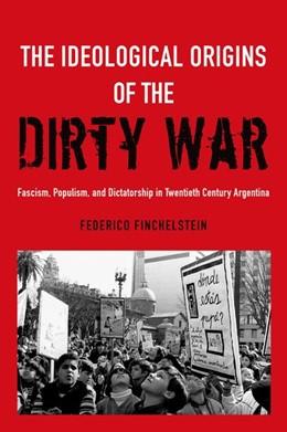 Abbildung von Finchelstein | The Ideological Origins of the Dirty War | 2017 | Fascism, Populism, and Dictato...