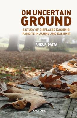Abbildung von Datta | On Uncertain Ground | 2016 | Displaced Kashmiri Pandits in ...