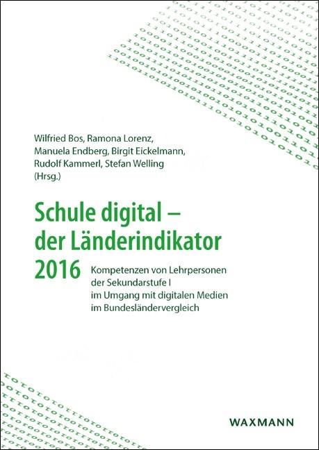 Schule digital – der Länderindikator 2016 | Bos / Lorenz / Endberg / Eickelmann / Kammerl / Welling, 2016 | Buch (Cover)