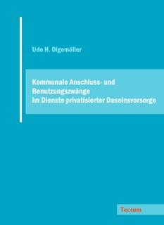 Kommunale Anschluss- und Benutzungszwänge im Dienste privatisierter Daseinsvorsorge | Olgemöller, 2006 | Buch (Cover)