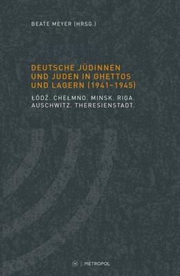 Abbildung von Meyer | Deutsche Jüdinnen und Juden in Ghettos und Lagern (1941-1945) | 2016 | Lodz. Chelmno. Minsk. Riga. Au...