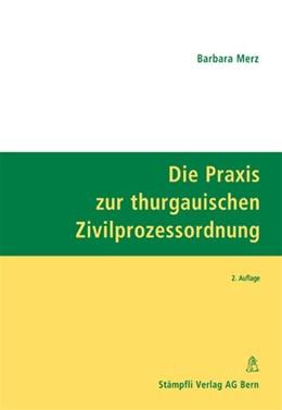 Abbildung von Merz | Die Praxis zur thurgauischen Zivilprozessordnung | Neuausgabe | 2006 | Gesetz über die Zivilrechtspfl...