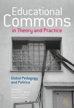 Abbildung von Means / Ford / Slater | Educational Commons in Theory and Practice | 1st ed. 2017 | 2017 | Global Pedagogy and Politics