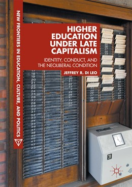 Abbildung von Di Leo   Higher Education under Late Capitalism   1st ed. 2017   2017   Identity, Conduct, and the Neo...