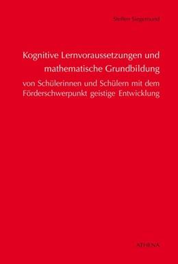 Abbildung von Siegemund | Kognitive Lernvoraussetzungen und mathematische Grundbildung von Schülerinnen und Schülern mit dem Förderschwerpunkt geistige Entwicklung | 1. Auflage | 2016 | beck-shop.de