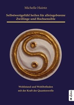 Abbildung von Haintz | Selbstwertgefühl heilen für alleingeborene Zwillinge und Hochsensible | 1. Auflage | 2016 | beck-shop.de