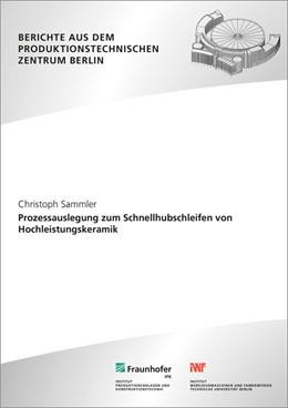 Abbildung von Sammler / Uhlmann /   Prozessauslegung zum Schnellhubschleifen von Hochleistungskeramik.   2016