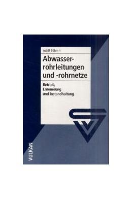 Abbildung von Böhm | Abwasserrohrleitungen und -rohrnetze | 2001 | Betrieb, Erneuerung und Sanier...