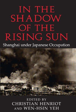 Abbildung von Henriot / Yeh | In the Shadow of the Rising Sun | 2009 | Shanghai under Japanese Occupa...
