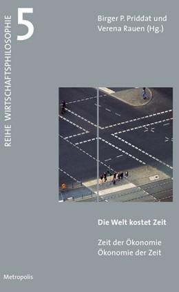 Abbildung von Priddat / Rauen | Die Welt kostet Zeit | 1. Auflage | 2017 | beck-shop.de