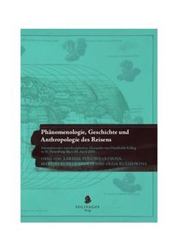 Abbildung von Polubojarinova / Kobelt-Groch / Kulishkina | Phänomenologie, Geschichte und Anthropologie des Reisens. | 2015 | Internationales interdisziplin...