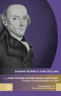"""... weder Calvinist noch Herrnhuter noch Pietist"" | Jung-Stilling / Albrecht-Birkner, 2017 | Buch (Cover)"