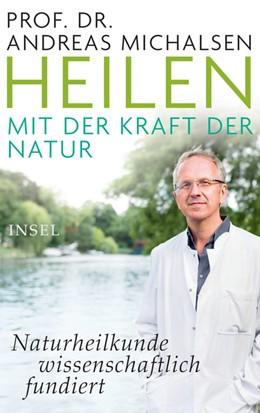 Abbildung von Michalsen | Heilen mit der Kraft der Natur | 1. Auflage, Nachdruck. | 2017 | Meine Erfahrung aus Praxis und...