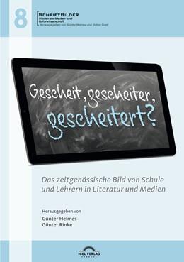 Abbildung von Helmes / Rinke | Gescheit, gescheiter, gescheitert? Das zeitgenössische Bild von Schule und Lehrern in Literatur und Medien | 1. Auflage | 2016 | 8 | beck-shop.de