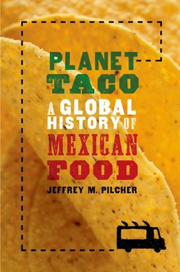 Abbildung von Pilcher | Planet Taco | 2017 | A Global History of Mexican Fo...