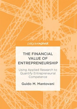 Abbildung von Mantovani | The Financial Value of Entrepreneurship | 1st ed. 2017 | 2017 | Using Applied Research to Quan...