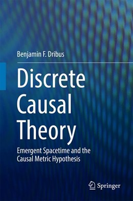 Abbildung von Dribus | Discrete Causal Theory | 1st ed. 2017 | 2017 | Emergent Spacetime and the Cau...