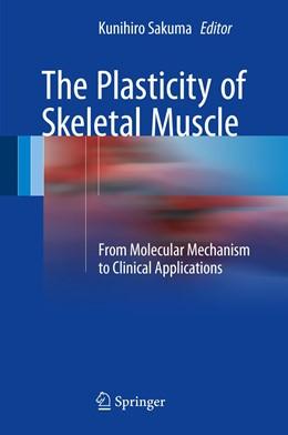 Abbildung von Sakuma   The Plasticity of Skeletal Muscle   1st ed. 2017   2017   From Molecular Mechanism to Cl...