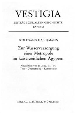 Abbildung von Habermann, Wolfgang   Zur Wasserversorgung einer Metropole im kaiserzeitlichen Ägypten.   2000   Text, Übersetzung, Kommentar   53