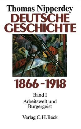 Abbildung von Nipperdey, Thomas   Deutsche Geschichte 1866-1918 Bd. 1: Arbeitswelt und Bürgergeist   3. Auflage   1990   beck-shop.de