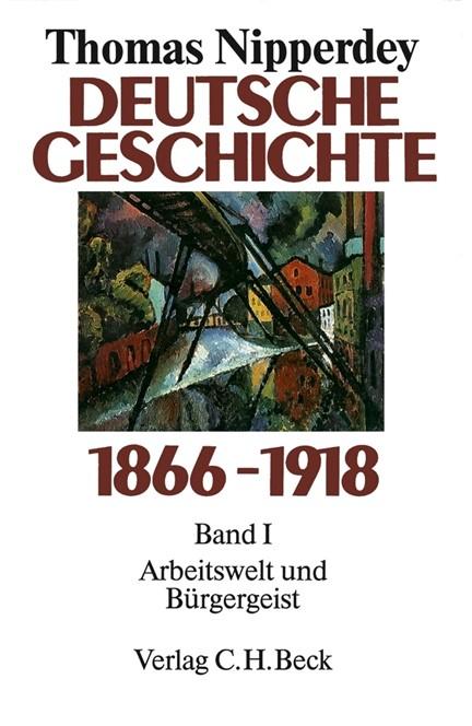 Cover: Thomas Nipperdey, Deutsche Geschichte 1866-1918  Bd. 1: Arbeitswelt und Bürgergeist
