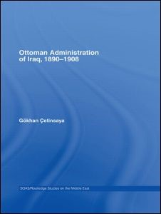 Abbildung von Çetinsaya | The Ottoman Administration of Iraq, 1890-1908 | 2006