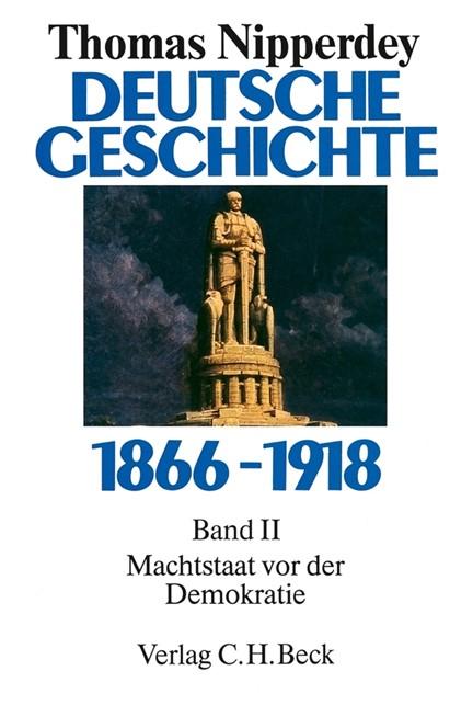Cover: , Deutsche Geschichte 1866-1918  Bd. 2: Machtstaat vor der Demokratie