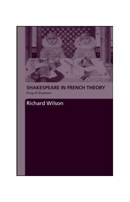 Abbildung von Wilson | Shakespeare in French Theory | 2006 | King of Shadows